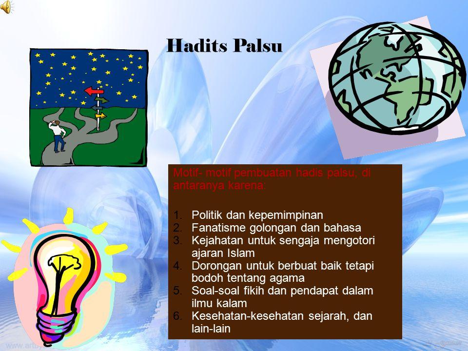 Hadits Palsu Motif- motif pembuatan hadis palsu, di antaranya karena: