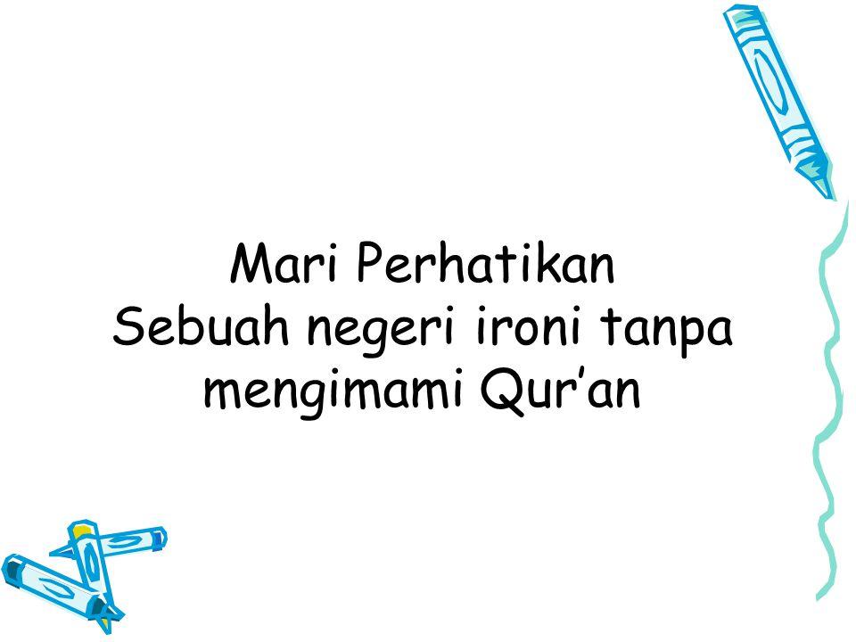 Mari Perhatikan Sebuah negeri ironi tanpa mengimami Qur'an