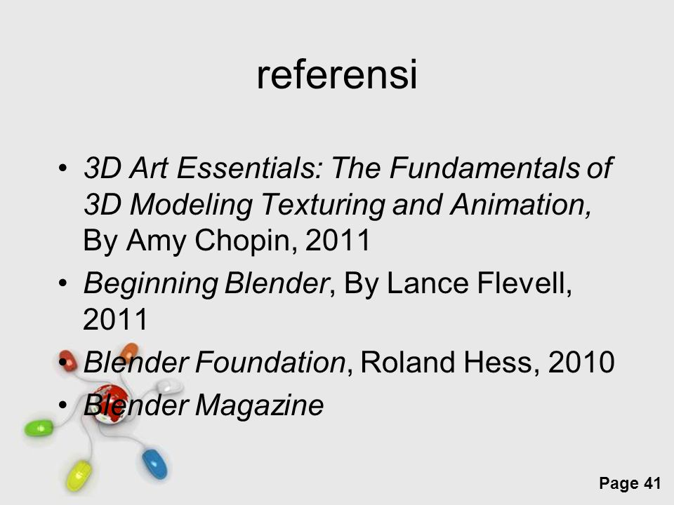 referensi 3D Art Essentials: The Fundamentals of 3D Modeling Texturing and Animation, By Amy Chopin, 2011.