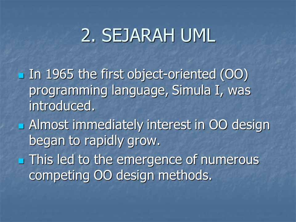 2. SEJARAH UML In 1965 the first object-oriented (OO) programming language, Simula I, was introduced.