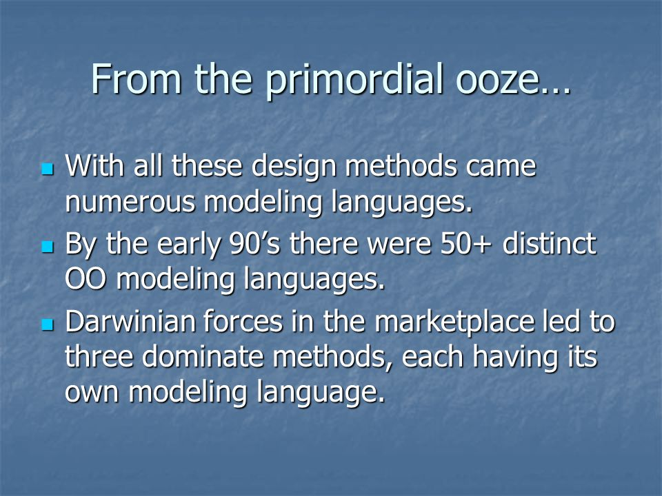 From the primordial ooze…
