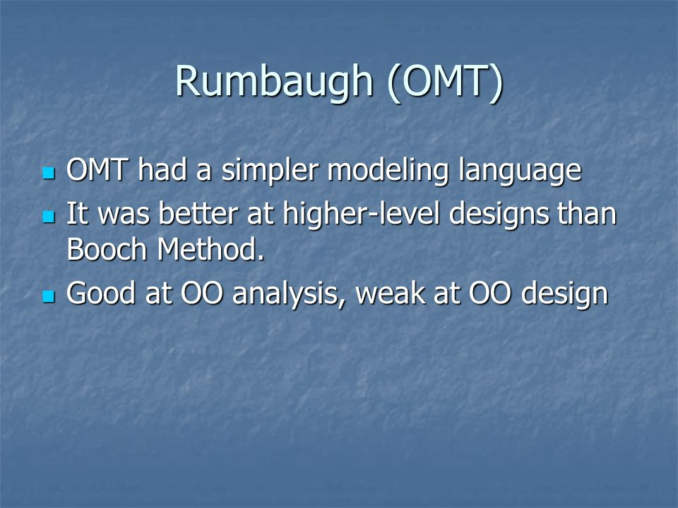 Rumbaugh (OMT) OMT had a simpler modeling language