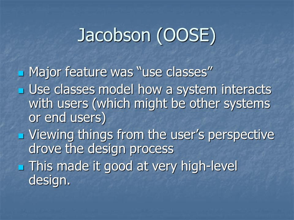 Jacobson (OOSE) Major feature was use classes