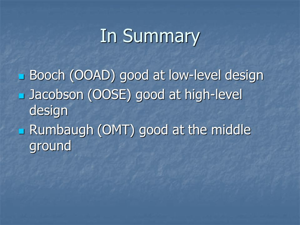 In Summary Booch (OOAD) good at low-level design