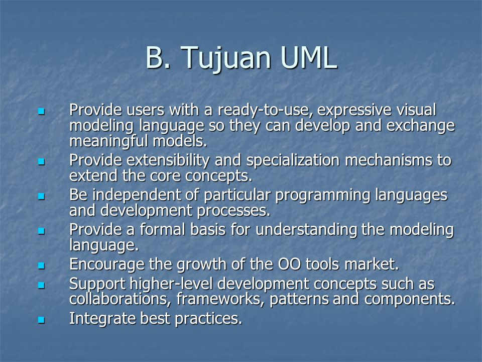 B. Tujuan UML Provide users with a ready-to-use, expressive visual modeling language so they can develop and exchange meaningful models.