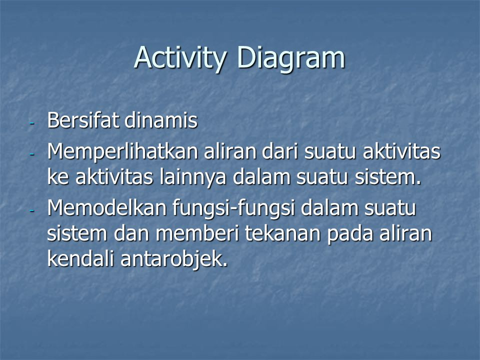 Activity Diagram Bersifat dinamis