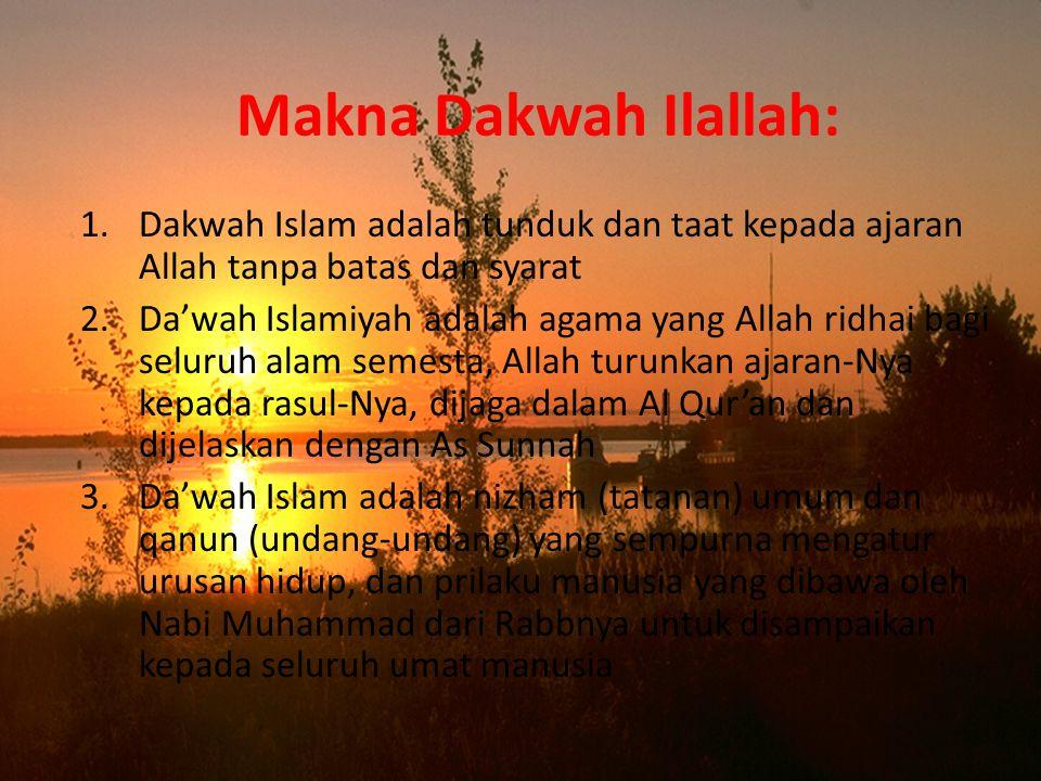Makna Dakwah Ilallah: Dakwah Islam adalah tunduk dan taat kepada ajaran Allah tanpa batas dan syarat.