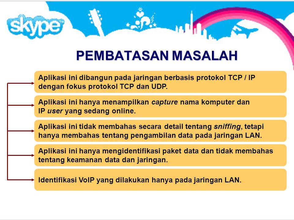 PEMBATASAN MASALAH Aplikasi ini dibangun pada jaringan berbasis protokol TCP / IP. dengan fokus protokol TCP dan UDP.