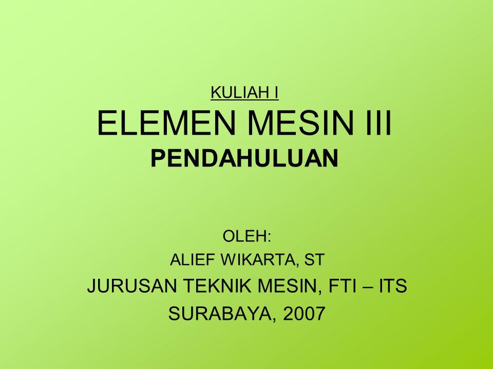 KULIAH I ELEMEN MESIN III PENDAHULUAN