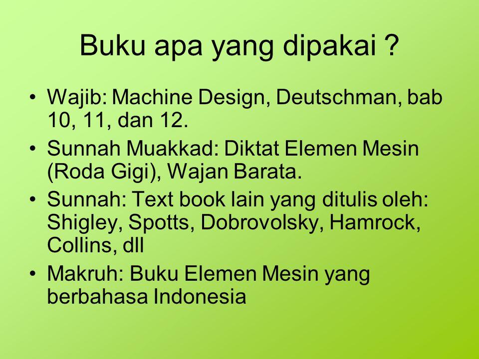 Buku apa yang dipakai Wajib: Machine Design, Deutschman, bab 10, 11, dan 12. Sunnah Muakkad: Diktat Elemen Mesin (Roda Gigi), Wajan Barata.