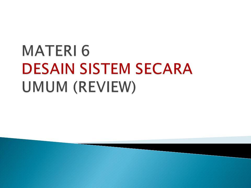 MATERI 6 DESAIN SISTEM SECARA UMUM (REVIEW)