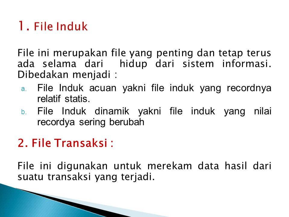 1. File Induk 2. File Transaksi :