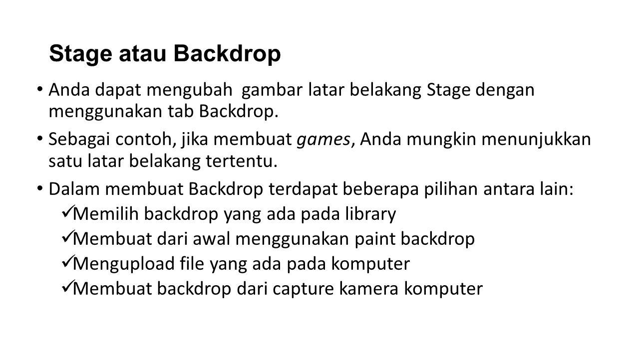 Stage atau Backdrop Anda dapat mengubah gambar latar belakang Stage dengan menggunakan tab Backdrop.