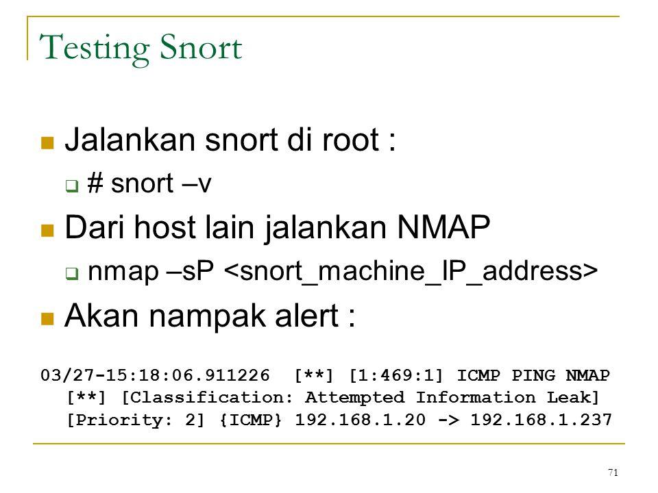 Testing Snort Jalankan snort di root : Dari host lain jalankan NMAP