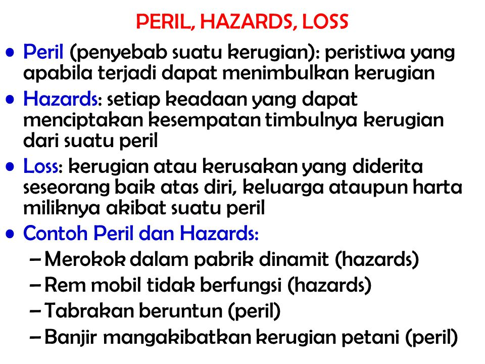 PERIL, HAZARDS, LOSS Peril (penyebab suatu kerugian): peristiwa yang apabila terjadi dapat menimbulkan kerugian.