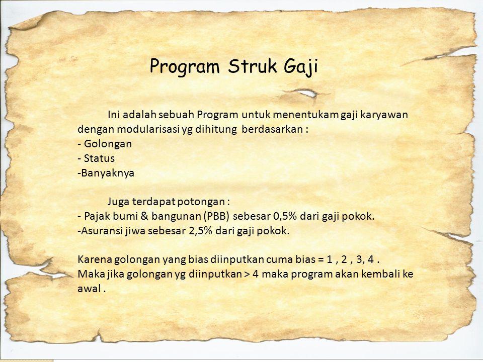 Program Struk Gaji Ini adalah sebuah Program untuk menentukam gaji karyawan dengan modularisasi yg dihitung berdasarkan :