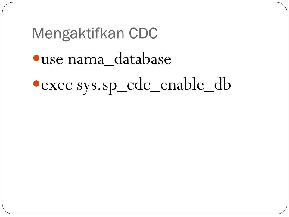 exec sys.sp_cdc_enable_db