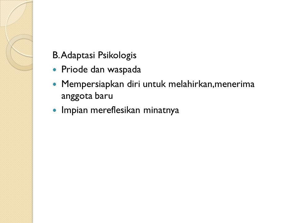 B. Adaptasi Psikologis Priode dan waspada. Mempersiapkan diri untuk melahirkan,menerima anggota baru.