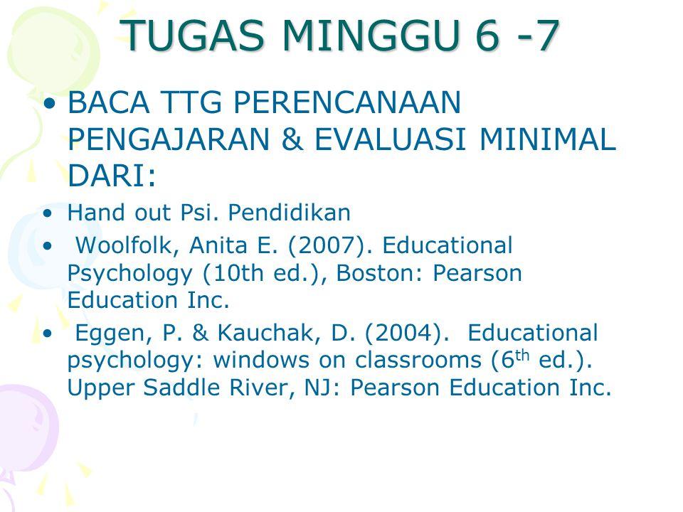 TUGAS MINGGU 6 -7 BACA TTG PERENCANAAN PENGAJARAN & EVALUASI MINIMAL DARI: Hand out Psi. Pendidikan.