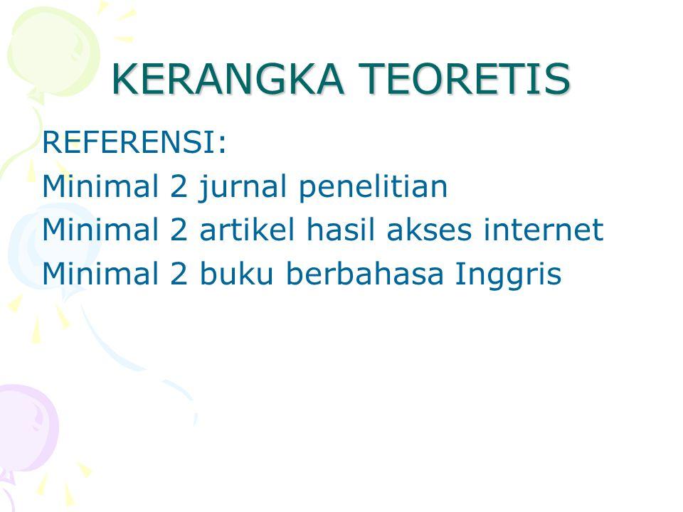 KERANGKA TEORETIS REFERENSI: Minimal 2 jurnal penelitian
