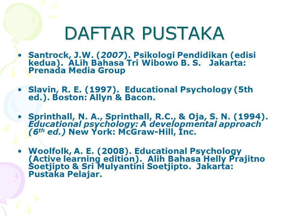 DAFTAR PUSTAKA Santrock, J.W. (2007). Psikologi Pendidikan (edisi kedua). ALih Bahasa Tri Wibowo B. S. Jakarta: Prenada Media Group.
