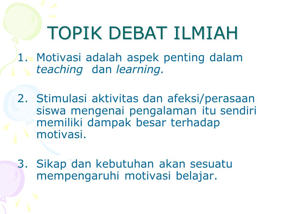 TOPIK DEBAT ILMIAH Motivasi adalah aspek penting dalam teaching dan learning.
