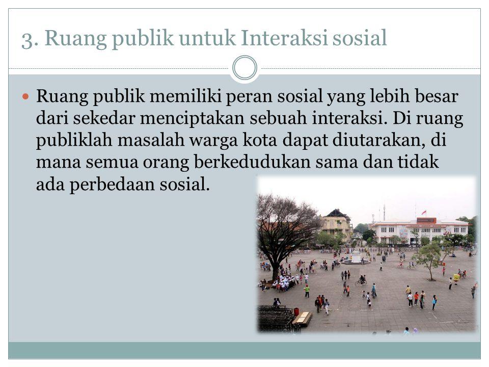 3. Ruang publik untuk Interaksi sosial
