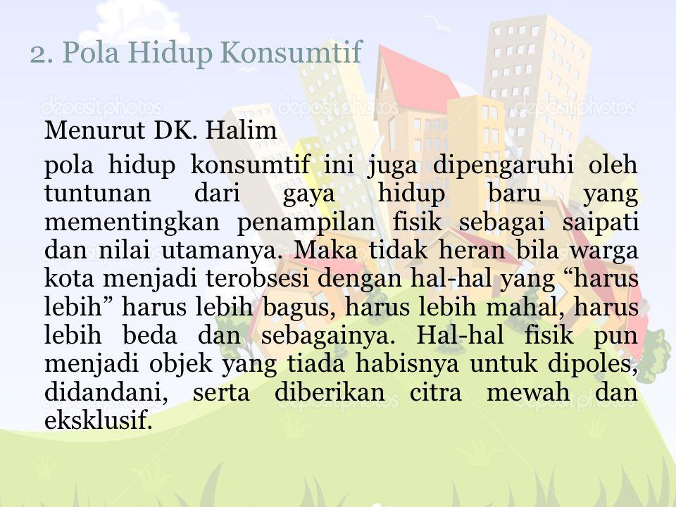 2. Pola Hidup Konsumtif Menurut DK. Halim.