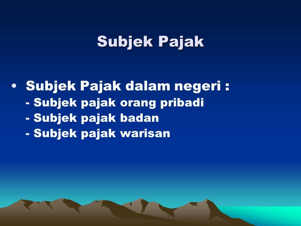 Subjek Pajak Subjek Pajak dalam negeri : - Subjek pajak orang pribadi