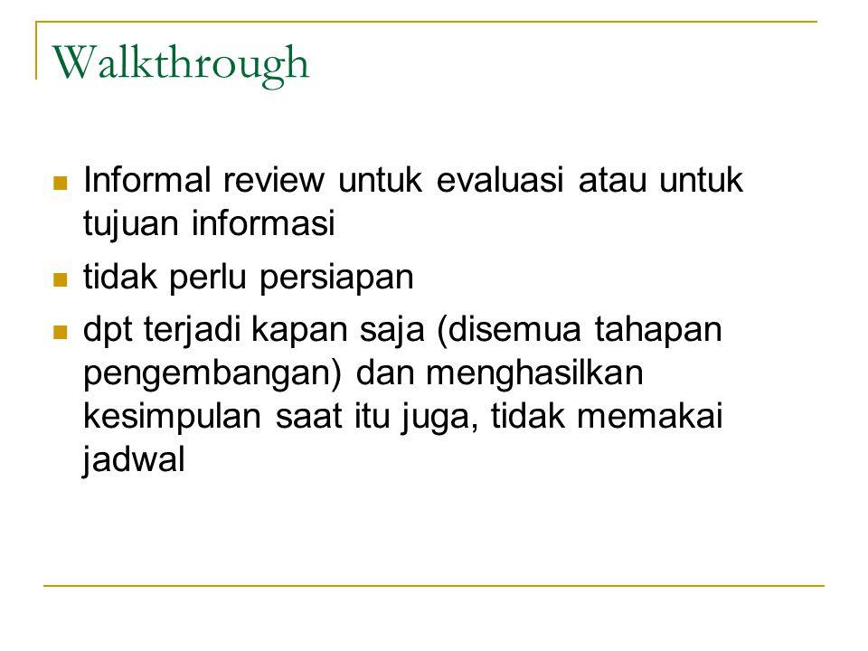 Walkthrough Informal review untuk evaluasi atau untuk tujuan informasi