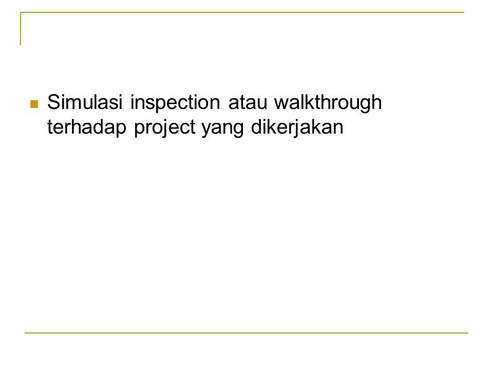 Simulasi inspection atau walkthrough terhadap project yang dikerjakan