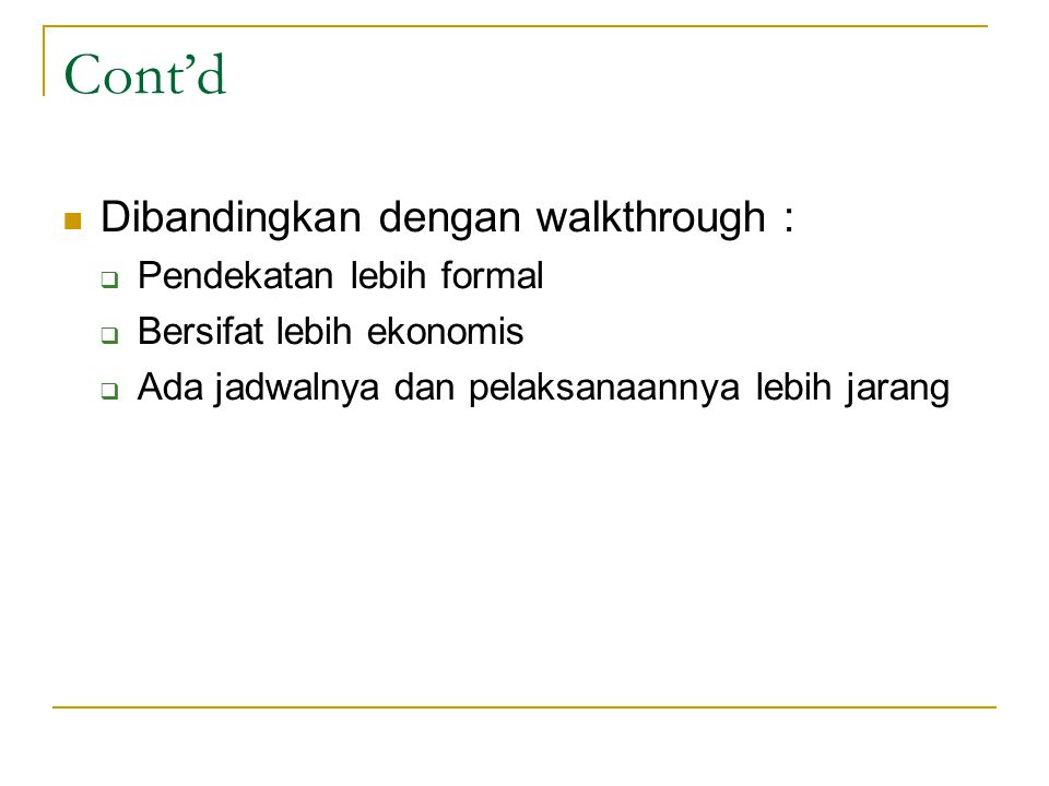 Cont'd Dibandingkan dengan walkthrough : Pendekatan lebih formal