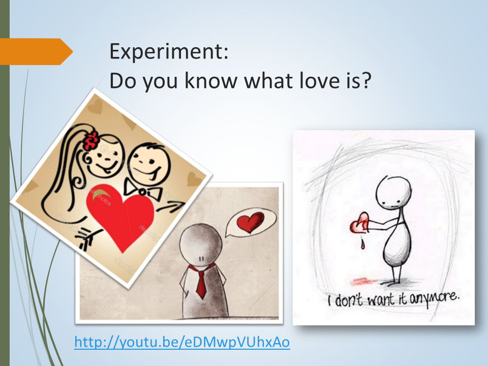 Experiment: Do you know what love is