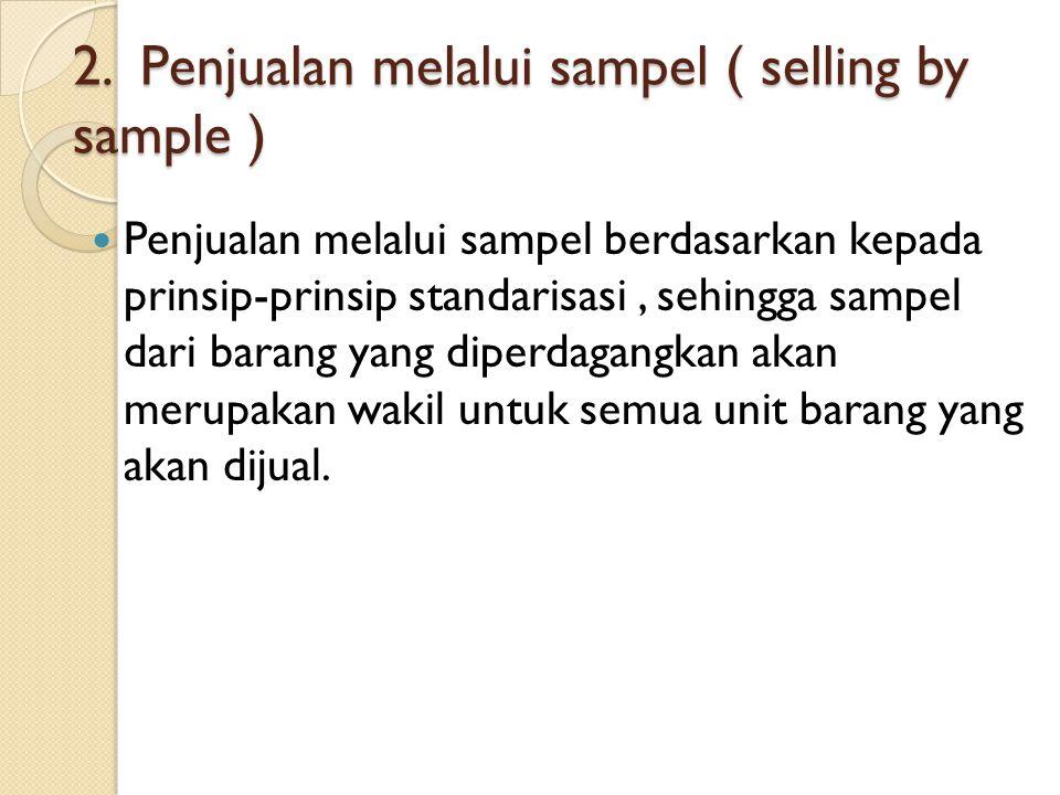 2. Penjualan melalui sampel ( selling by sample )