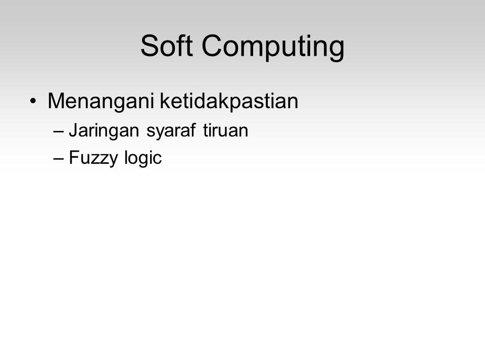 Soft Computing Menangani ketidakpastian Jaringan syaraf tiruan