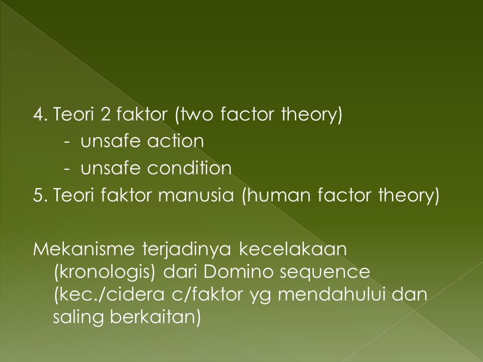 4. Teori 2 faktor (two factor theory) - unsafe action - unsafe condition 5.