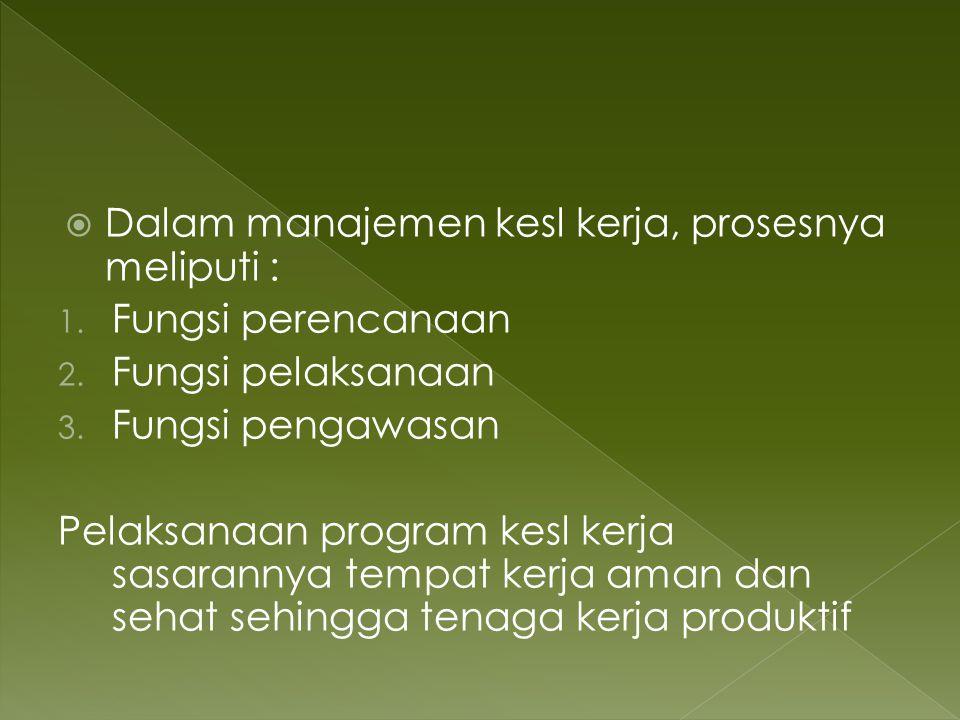 Dalam manajemen kesl kerja, prosesnya meliputi :