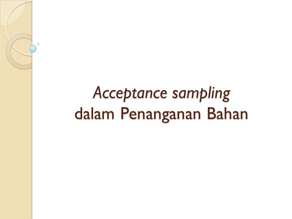 Acceptance sampling dalam Penanganan Bahan