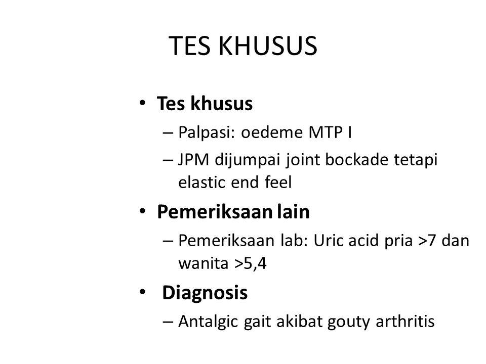 TES KHUSUS Tes khusus Pemeriksaan lain Diagnosis Palpasi: oedeme MTP I