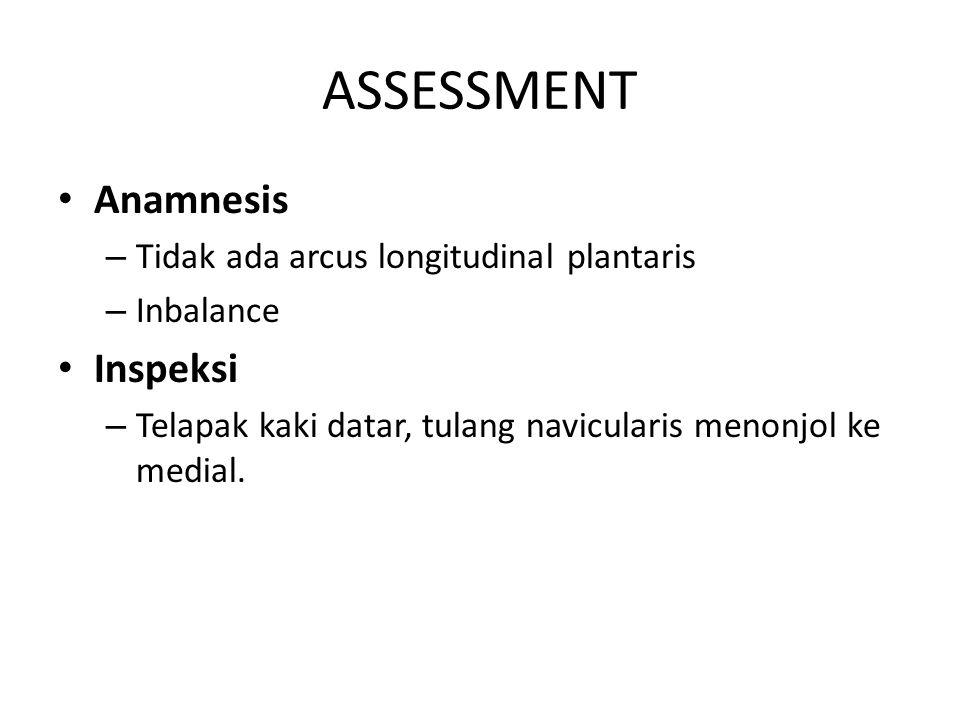 ASSESSMENT Anamnesis Inspeksi Tidak ada arcus longitudinal plantaris