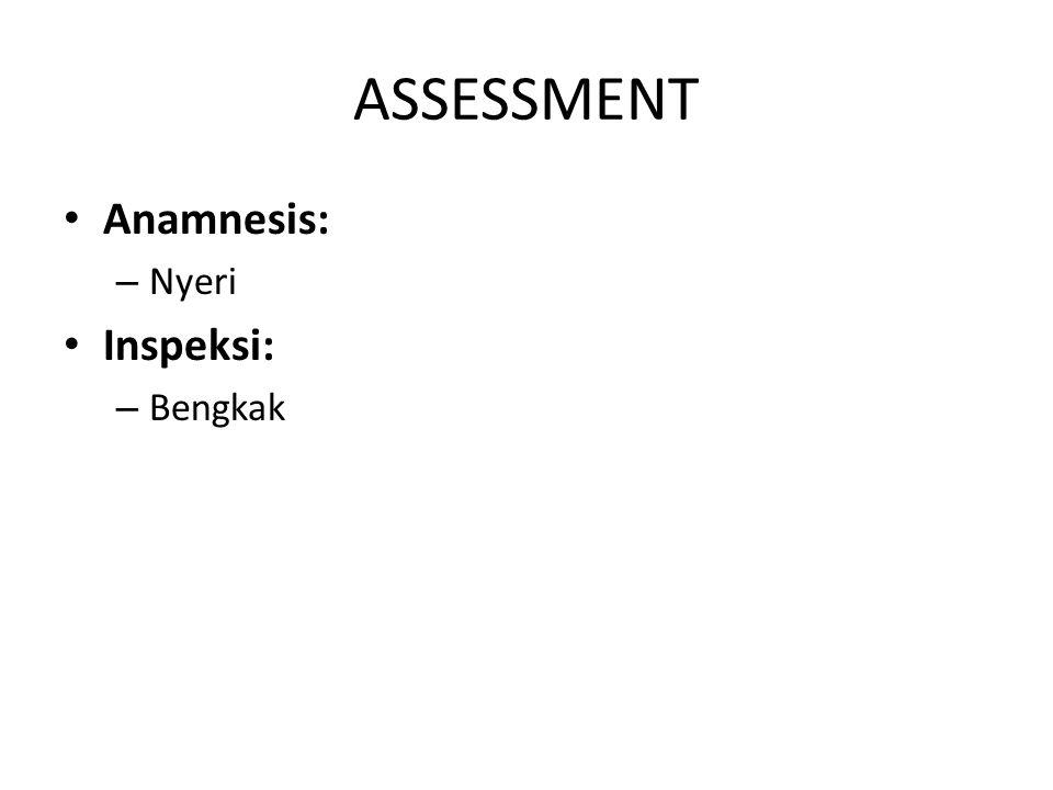 ASSESSMENT Anamnesis: Nyeri Inspeksi: Bengkak
