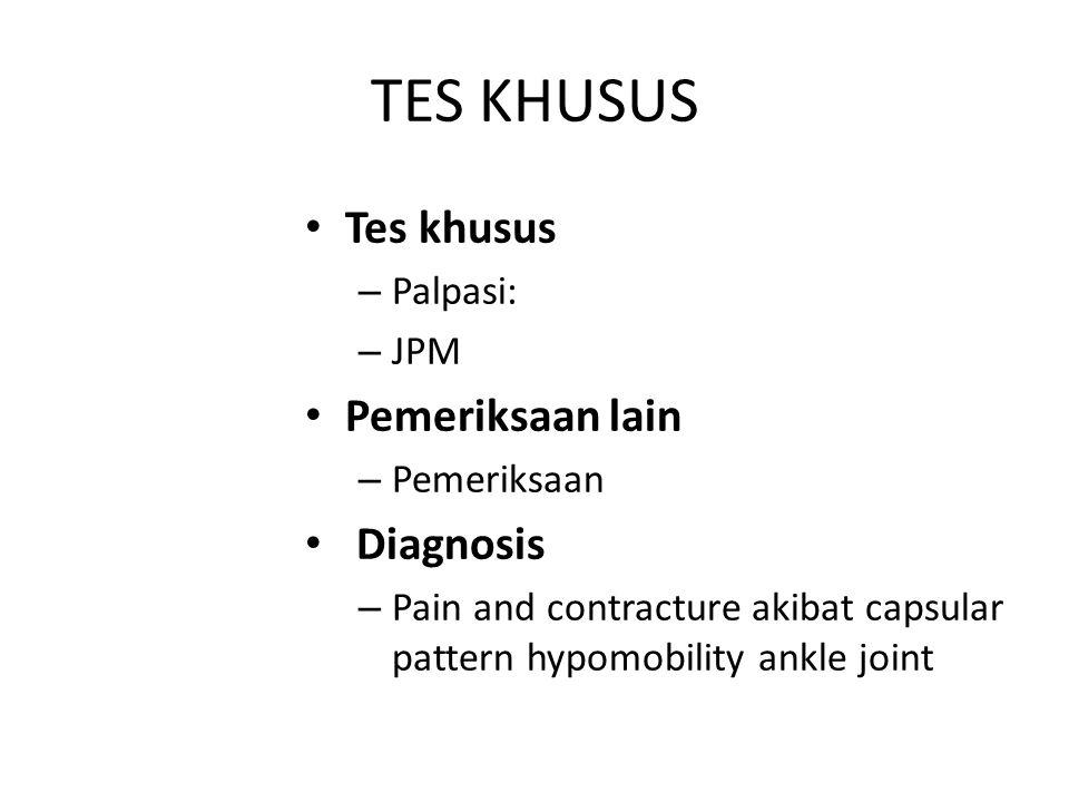 TES KHUSUS Tes khusus Pemeriksaan lain Diagnosis Palpasi: JPM