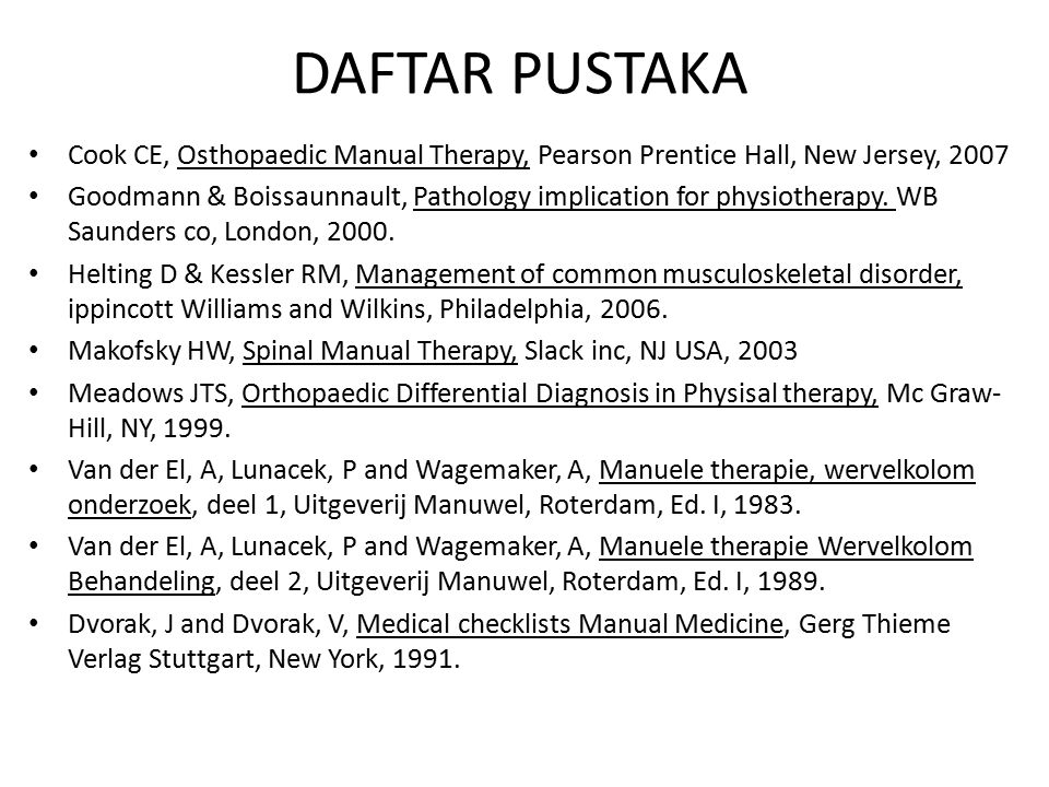 DAFTAR PUSTAKA Cook CE, Osthopaedic Manual Therapy, Pearson Prentice Hall, New Jersey, 2007.