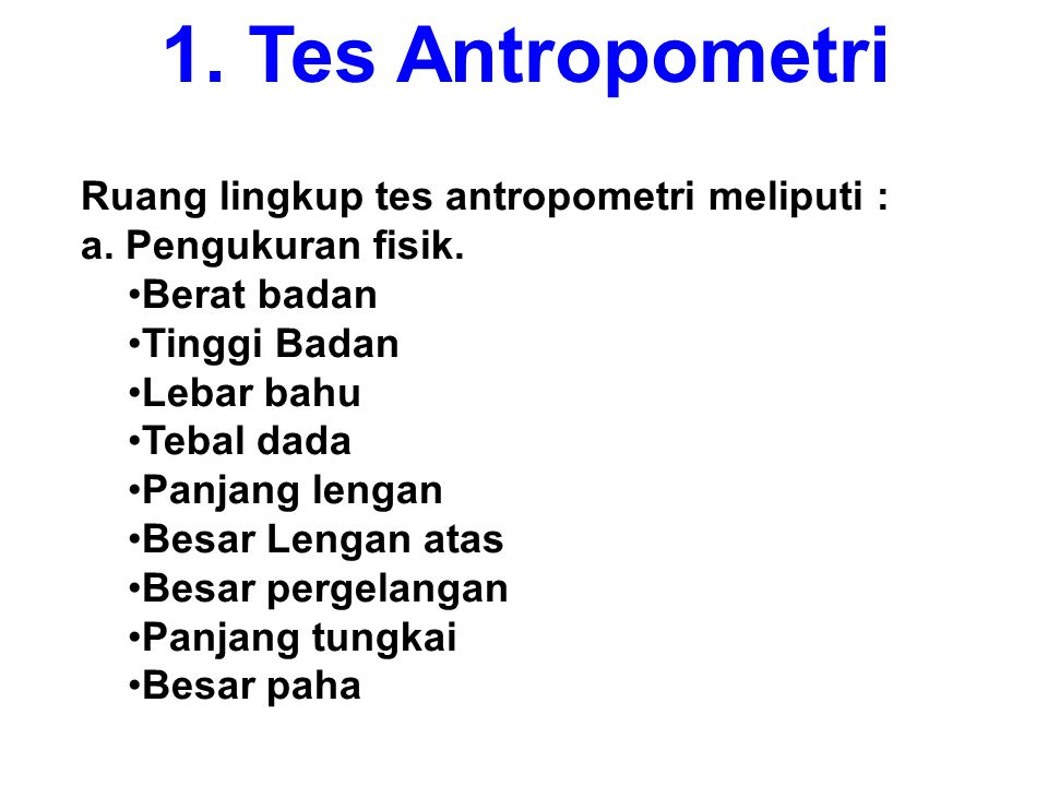 1. Tes Antropometri Ruang lingkup tes antropometri meliputi :