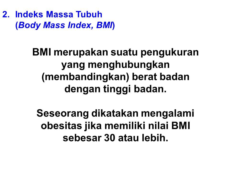 Indeks Massa Tubuh (Body Mass Index, BMI) BMI merupakan suatu pengukuran yang menghubungkan (membandingkan) berat badan dengan tinggi badan.