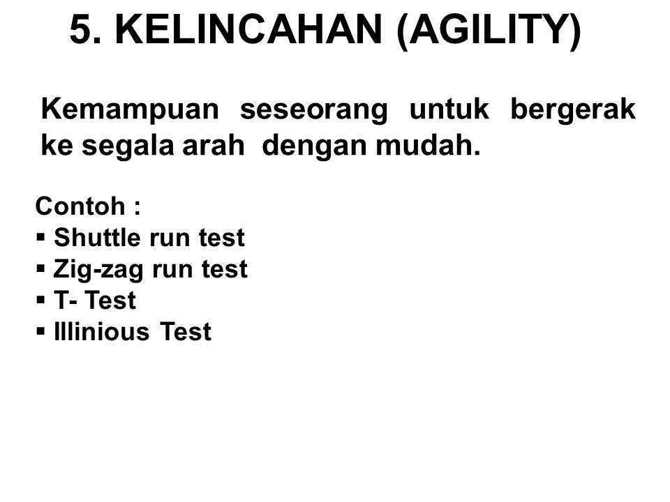 5. KELINCAHAN (AGILITY) Kemampuan seseorang untuk bergerak ke segala arah dengan mudah. Contoh : Shuttle run test.