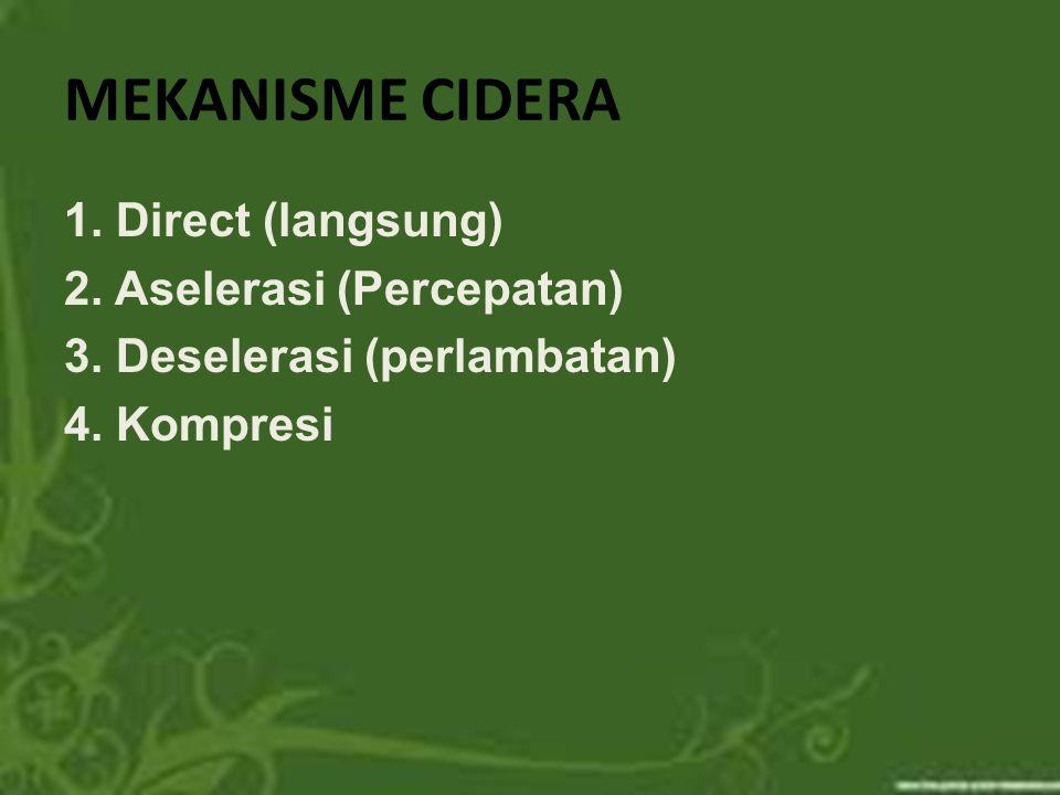 MEKANISME CIDERA 1. Direct (langsung) 2. Aselerasi (Percepatan)