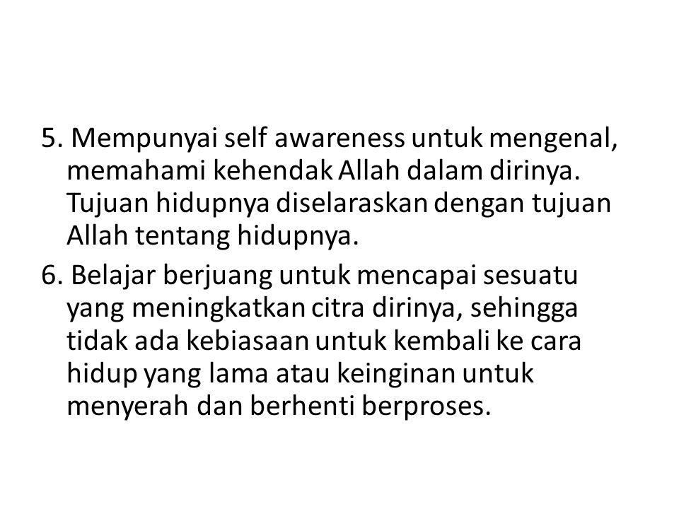 5. Mempunyai self awareness untuk mengenal, memahami kehendak Allah dalam dirinya.
