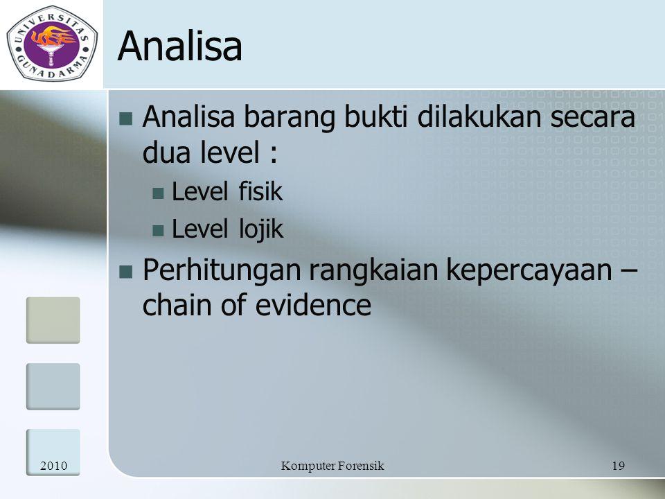 Analisa Analisa barang bukti dilakukan secara dua level :