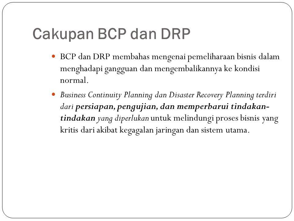 Cakupan BCP dan DRP BCP dan DRP membahas mengenai pemeliharaan bisnis dalam menghadapi gangguan dan mengembalikannya ke kondisi normal.